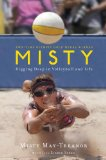 Misty Digging Deep in Volleyball and Life 2010 9781439148549 Front Cover