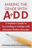 Making the Grade with ADD A Student's Guide to Succeeding in College with Attention Deficit Disorder 2008 9781572245549 Front Cover