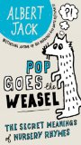 Pop Goes the Weasel The Secret Meanings of Nursery Rhymes 2009 9780399535550 Front Cover