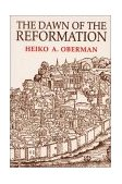 Dawn of the Reformation Essays in Late Medieval and Early Reformation Thought 1992 9780802806550 Front Cover
