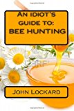 Idiot's Guide to: BEE HUNTING 2012 9781478383550 Front Cover