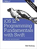 IOS 12 Programming Fundamentals with Swift Swift, Xcode, and Cocoa Basics 2018 9781492044550 Front Cover