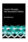 Creative Therapies with Traumatised Children 2003 9781843101550 Front Cover