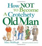 How Not to Become a Crotchety Old Man 2009 9780740781551 Front Cover
