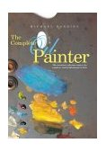 Complete Oil Painter The Essential Reference for Beginners to Professionals 1st 2004 9780823008551 Front Cover