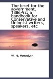 Brief for the Government, 1886-92; a Handbook for Conservative and Unionist Writers, Speakers, E 2009 9781115227551 Front Cover