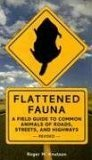 Flattened Fauna, Revised A Field Guide to Common Animals of Roads, Streets, and Highways 2006 9781580087551 Front Cover