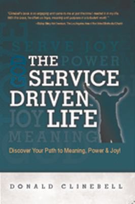 Service-Driven Life Discover Your Path to Meaning, Power and Joy 2012 9781935245551 Front Cover