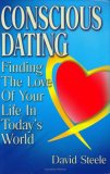 Conscious Dating Finding the Love of Your Life in Today's World 2006 9780975500552 Front Cover