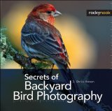 Secrets of Backyard Bird Photography 2014 9781937538552 Front Cover