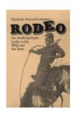 Rodeo An Anthropologist Looks at the Wild and the Tame 1st 1984 Reprint  9780226469553 Front Cover