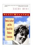 Still Missing Amelia Earhart and the Search for Modern Feminism 1st 1994 9780393312553 Front Cover