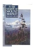 In the Shadow of Mount McKinley 2000 9781568331553 Front Cover