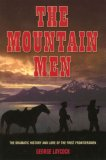 Mountain Men The Dramatic History and Lore of the First Frontiersmen 1st 2006 9781592286553 Front Cover