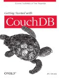 Getting Started with CouchDB Extreme Scalability at Your Fingertips 2012 9781449307554 Front Cover