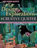 Design Explorations for the Creative Quilter Easy-to-Follow Lessons for Dynamic Art Quilts 2008 9781571204554 Front Cover