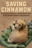Saving Cinnamon The Amazing True Story of a Missing Military Puppy and the Desperate Mission to Bring Her Home 2010 9780312649555 Front Cover