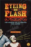 Eyeing the Flash The Making of a Carnival con Artist 2006 9780743258555 Front Cover