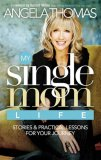 My Single Mom Life Stories and Practical Lessons for Your Journey 2008 9780785289555 Front Cover