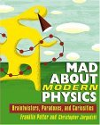 Mad about Modern Physics Braintwisters, Paradoxes, and Curiosities 1st 2004 9780471448556 Front Cover