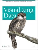 Visualizing Data Exploring and Explaining Data with the Processing Environment 1st 2008 9780596514556 Front Cover