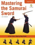 Mastering the Samurai Sword A Full-Color, Step-by-Step Guide 2008 9780804839556 Front Cover
