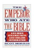 Emperor Who Ate the Bible And More Strange Facts and Useless Information 1990 9780385267557 Front Cover