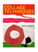 Collage Techniques A Guide for Artists and Illustrators 1st 1994 9780823006557 Front Cover