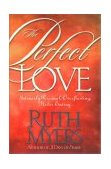 Perfect Love Intensely Personal, Overflowing, Never Ending... 1999 9781578562558 Front Cover