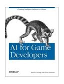 AI for Game Developers Creating Intelligent Behavior in Games 1st 2004 9780596005559 Front Cover