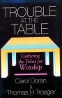 Trouble at the Table Gathering the Tribes for Worship 1992 9780687426560 Front Cover