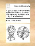 Genealogical History of the Noble and Illustrious Family of Courtenay in Three Parts by E Cleaveland 2010 9781140832560 Front Cover