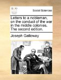 Letters to a Nobleman, on the Conduct of the War in the Middle Colonies The 2010 9781170503560 Front Cover