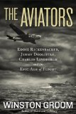 Aviators Eddie Rickenbacker, Jimmy Doolittle, Charles Lindbergh, and the Epic Age of Flight 2013 9781426211560 Front Cover