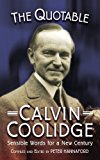 Quotable Calvin Coolidge Sensible Words for a New Century 2013 9781884592560 Front Cover