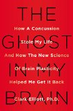 Ghost in My Brain How a Concussion Stole My Life and How the New Science of Brain Plasticity Helped Me Get It Back 2015 9780525426561 Front Cover