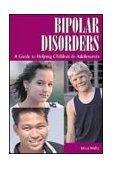 Bipolar Disorders: a Guide to Helping Children and Adolescents 1st 2000 9781565926561 Front Cover