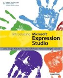 Introducing Microsoft Expression Studio Using Design, Web, Blend, and Media to Create Professional Digital Content 2008 9781598631562 Front Cover