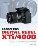 Canon EOS Digital Rebel XTi/400D Guide to Digital SLR Photography 2007 9781598634563 Front Cover