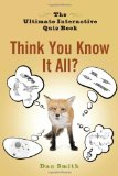 Think You Know It All? The Ultimate Interactive Quiz Book 2011 9780399536564 Front Cover
