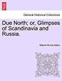 Due North; or, Glimpses of Scandinavia and Russia 2011 9781241447564 Front Cover