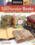 Make Spectacular Books Fabulous Fabric Skewer and Folded Books 2006 9781571203564 Front Cover