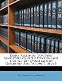 Kriegs Reglement Vor Dero Samtliche Infanterie Von Dem Jahr 1778 Wie der Dienst Im Feld Geschehen Soll, Volume 1, Issue 3 2011 9781178995565 Front Cover