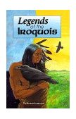Legends of the Iroquois 1st 1998 9781570670565 Front Cover