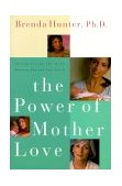 Power of Mother Love Strengthening the Bond Between You and Your Child 1999 9781578562565 Front Cover