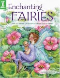 Enchanting Fairies How to Paint Charming Fairies and Flowers 2007 9781581809565 Front Cover