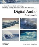 Digital Audio Essentials A Comprehensive Guide to Creating, Recording, Editing, and Sharing Music and Other Audio 2005 9780596008567 Front Cover