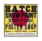 Hatch Show Print The History of a Great American Poster Shop 2001 9780811828567 Front Cover