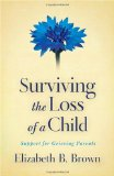 Surviving the Loss of a Child Support for Grieving Parents 2010 9780800733568 Front Cover