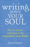 Writing down Your Soul How to Activate and Listen to the Extraordinary Voice Within 2009 9781573243568 Front Cover